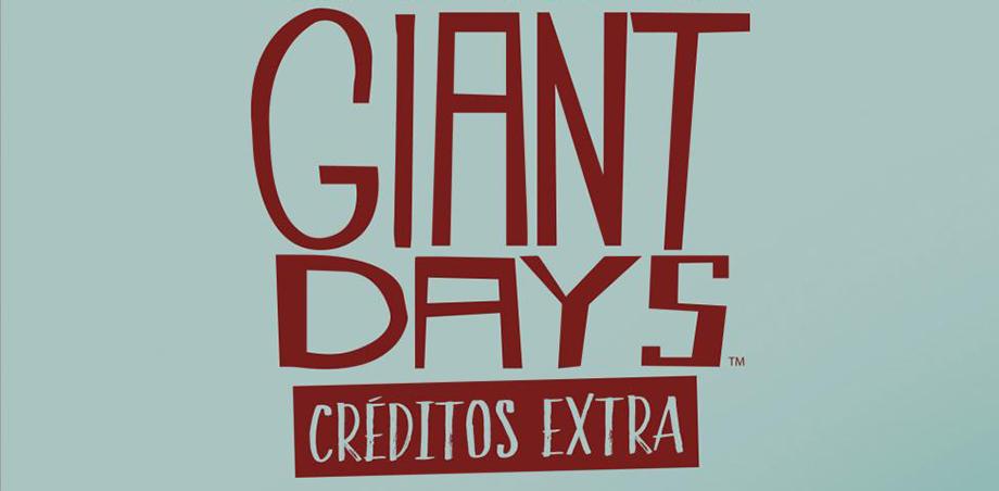 OPINION GIANT DAYS CREDITOS EXTRA DESTACADA - CONCDECULTURA